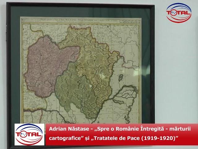 """Adrian Năstase """"Spre o Românie Întregită mărturii cartografice"""" și """"Tratatele de Pace 1919 1920"""""""