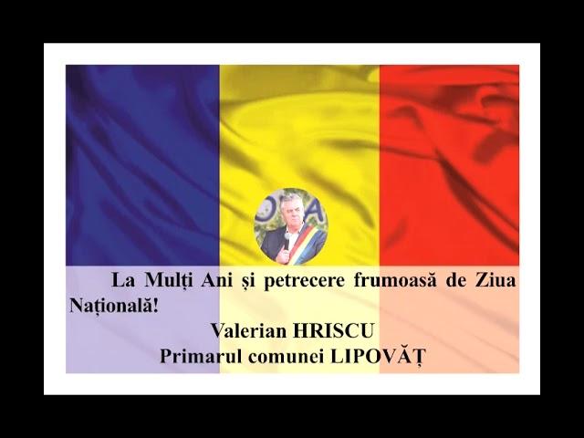 VIDEO: MESAJ DE ZIUA NAȚIONALĂ A ROMÂNIEI  VALERIAN HRISCU – PRIMARUL COMUNEI LIPOVĂȚ